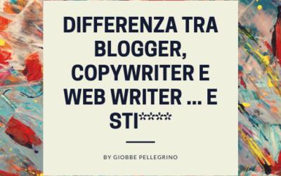 Differenza tra blogger, copywriter e web writer … e sti****